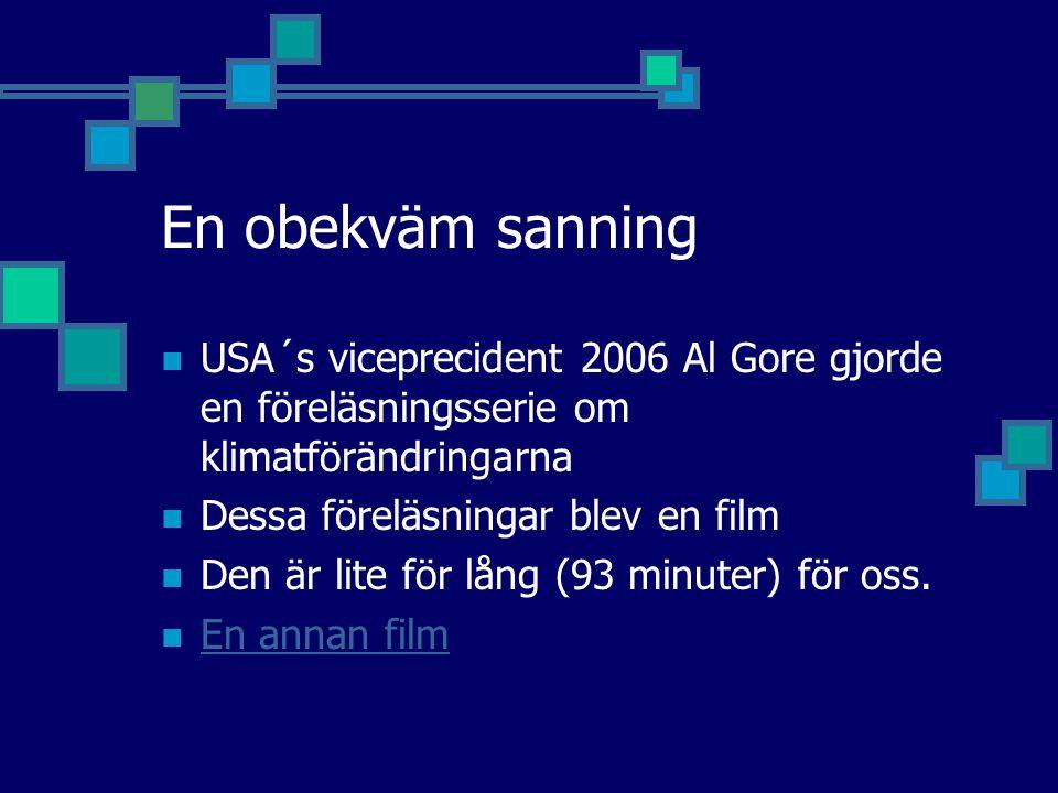 En obekväm sanning USA´s viceprecident 2006 Al Gore gjorde en föreläsningsserie om klimatförändringarna Dessa föreläsningar blev en film Den är lite f
