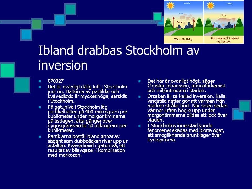 Ibland drabbas Stockholm av inversion 070327 Det är ovanligt dålig luft i Stockholm just nu. Halterna av partiklar och kvävedioxid är mycket höga, sär