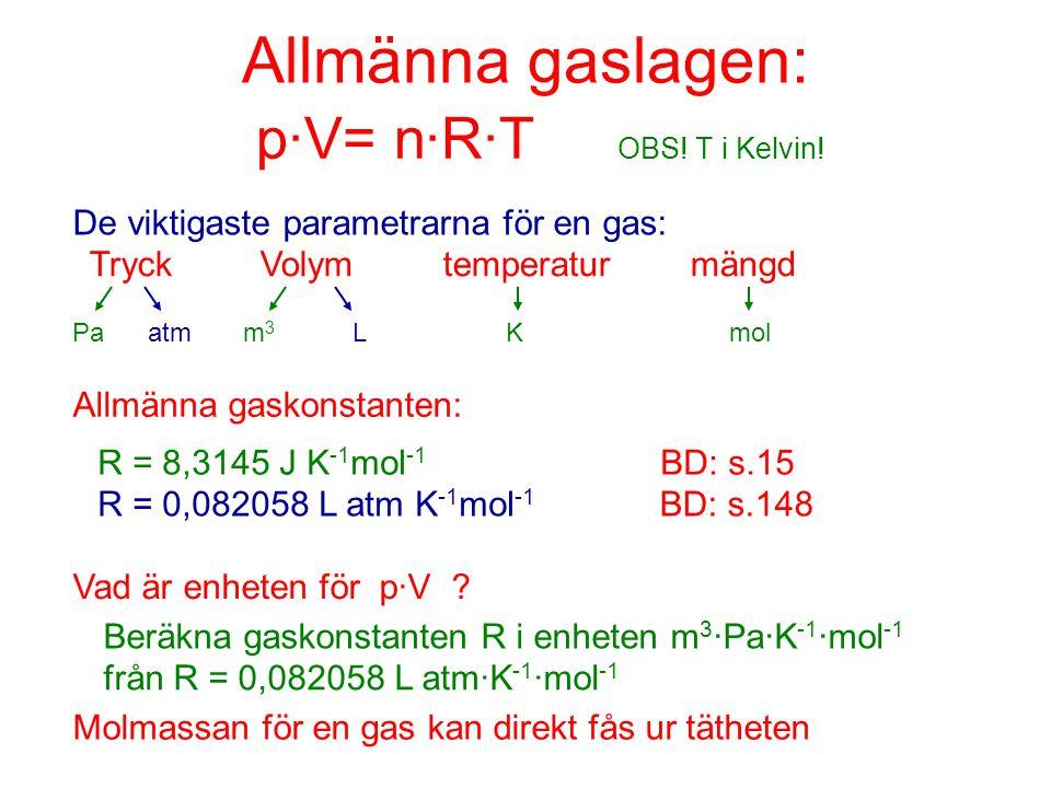 Allmänna gaslagen: p·V= n·R·T OBS! T i Kelvin! De viktigaste parametrarna för en gas: Tryck Volym temperatur mängd Pa atm m 3 L K mol Allmänna gaskons