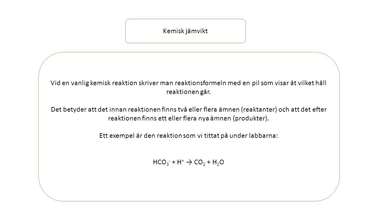 Kemisk jämvikt Vid en vanlig kemisk reaktion skriver man reaktionsformeln med en pil som visar åt vilket håll reaktionen går. Det betyder att det inna