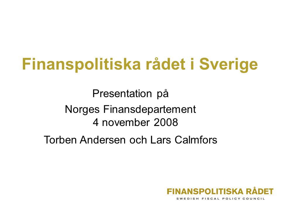 Finanspolitiska rådet i Sverige Presentation på Norges Finansdepartement 4 november 2008 Torben Andersen och Lars Calmfors
