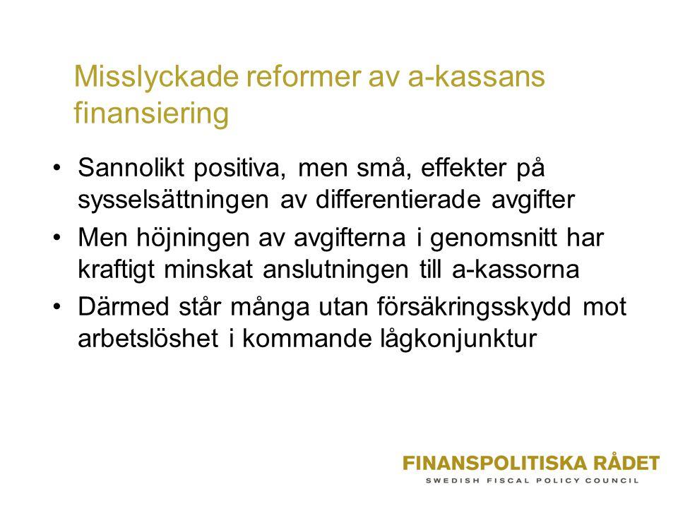 Misslyckade reformer av a-kassans finansiering Sannolikt positiva, men små, effekter på sysselsättningen av differentierade avgifter Men höjningen av