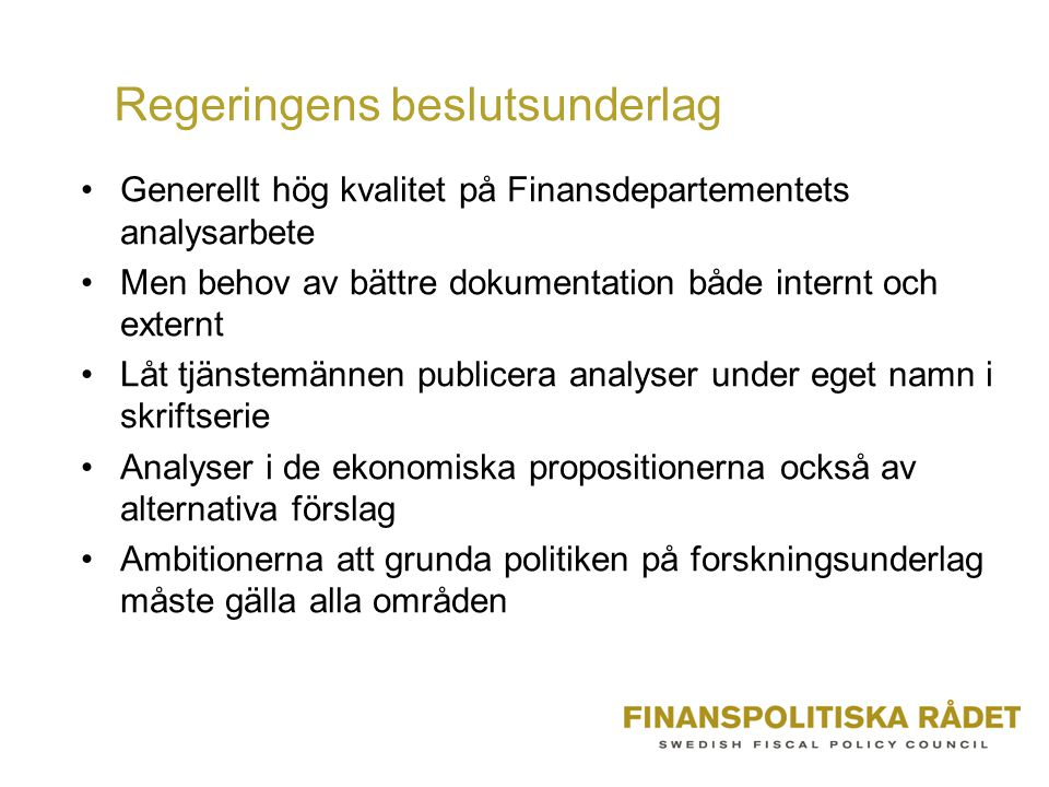Regeringens beslutsunderlag Generellt hög kvalitet på Finansdepartementets analysarbete Men behov av bättre dokumentation både internt och externt Låt