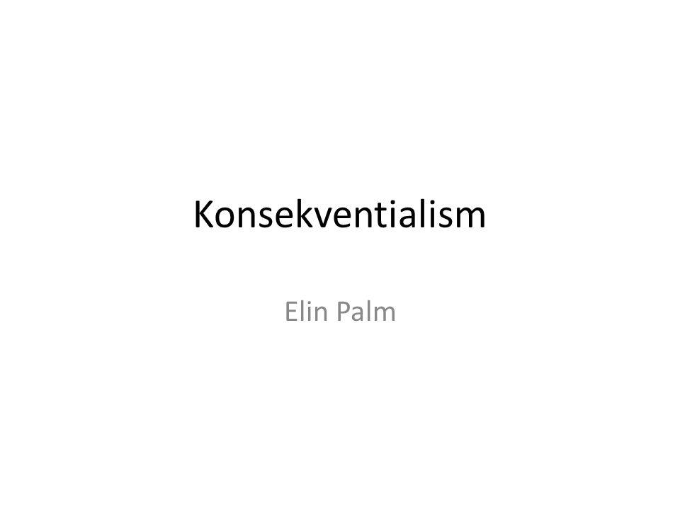 Re: Konsekventialismens principer Konsekventialism – En normativ teori som förespråkar att agenten ska välja handlingar utifrån dess konsekvenser.