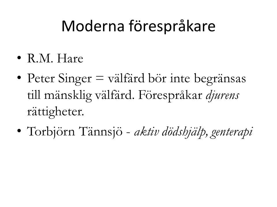 Moderna förespråkare R.M. Hare Peter Singer = välfärd bör inte begränsas till mänsklig välfärd. Förespråkar djurens rättigheter. Torbjörn Tännsjö - ak
