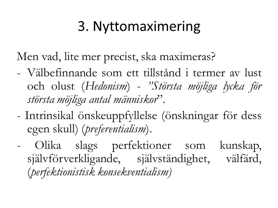 """3. Nyttomaximering Men vad, lite mer precist, ska maximeras? -Välbefinnande som ett tillstånd i termer av lust och olust (Hedonism) - """"Största möjliga"""