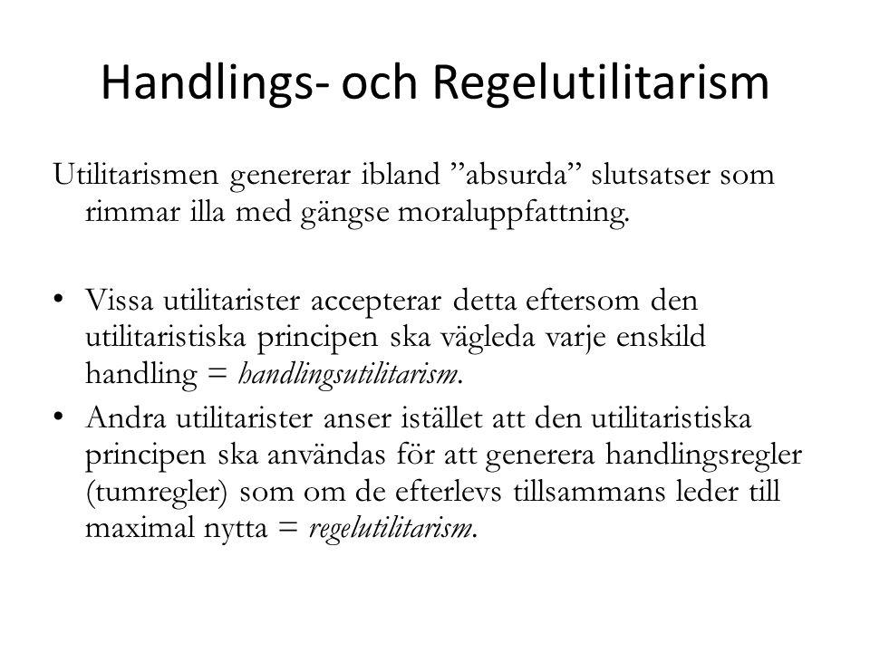 """Handlings- och Regelutilitarism Utilitarismen genererar ibland """"absurda"""" slutsatser som rimmar illa med gängse moraluppfattning. Vissa utilitarister a"""