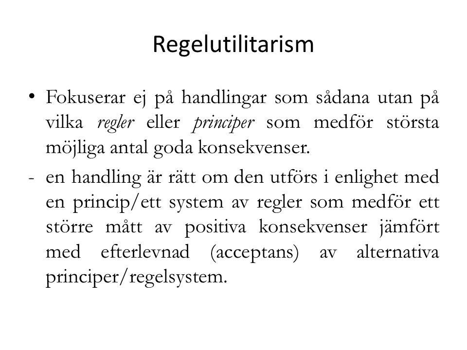Regelutilitarism Fokuserar ej på handlingar som sådana utan på vilka regler eller principer som medför största möjliga antal goda konsekvenser. -en ha