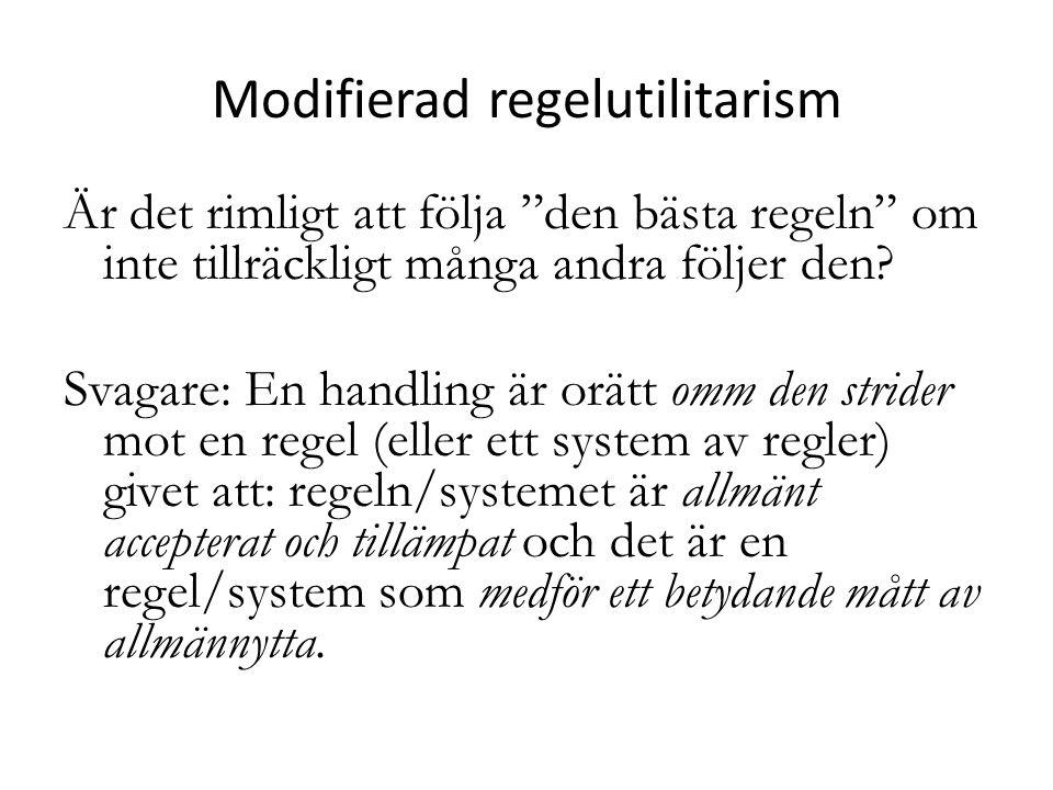 """Modifierad regelutilitarism Är det rimligt att följa """"den bästa regeln"""" om inte tillräckligt många andra följer den? Svagare: En handling är orätt omm"""