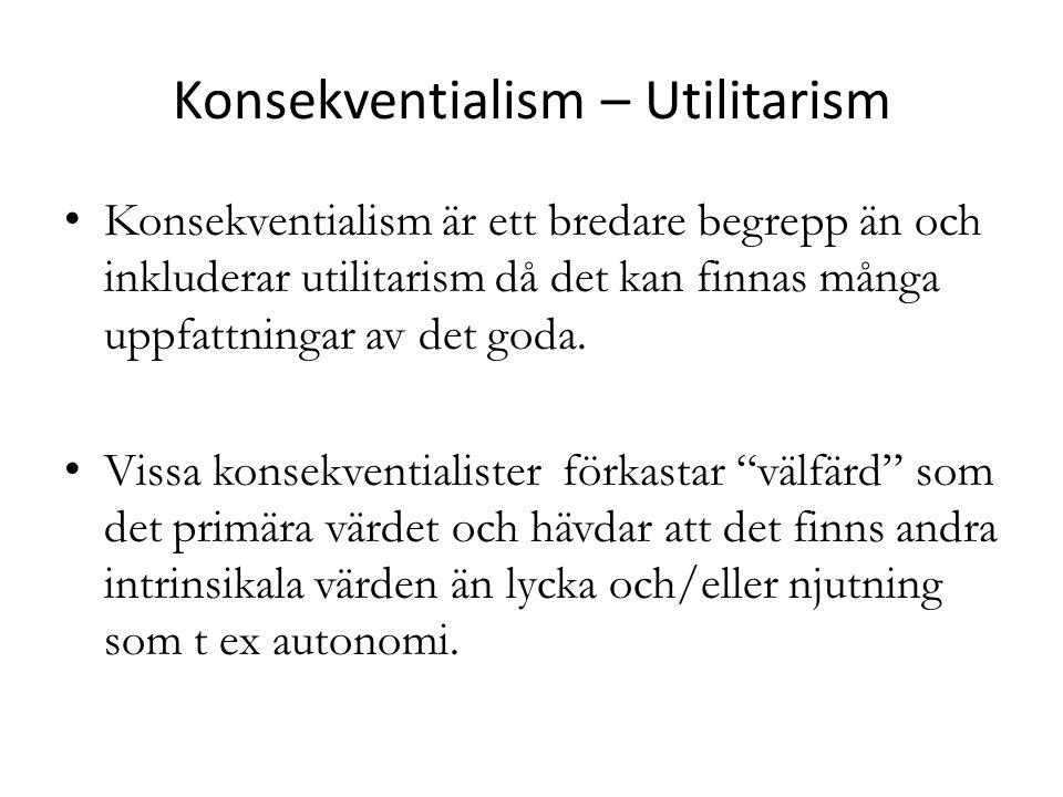 Utilitarism Viktiga ingredienser i utilitarismen: 1.Bara konsekvenser räknas, inte avsikter (konsekventialism) 2.Fokus på nytta (utility), nyttomoral.