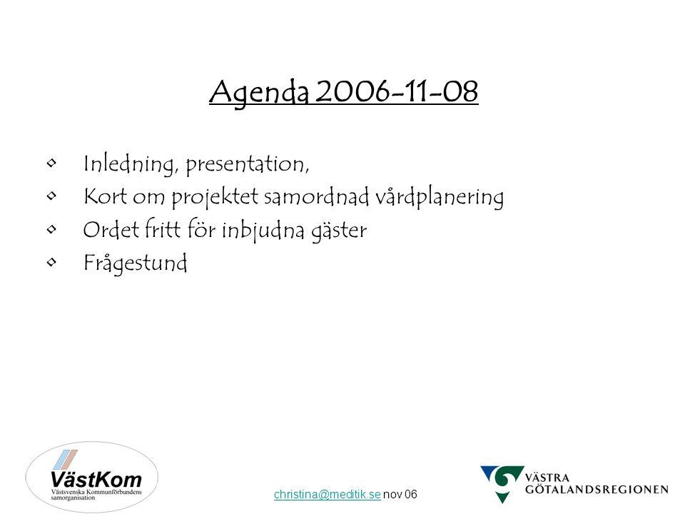 christina@meditik.sechristina@meditik.se nov 06 Agenda 2006-11-08 Inledning, presentation, Kort om projektet samordnad vårdplanering Ordet fritt för inbjudna gäster Frågestund