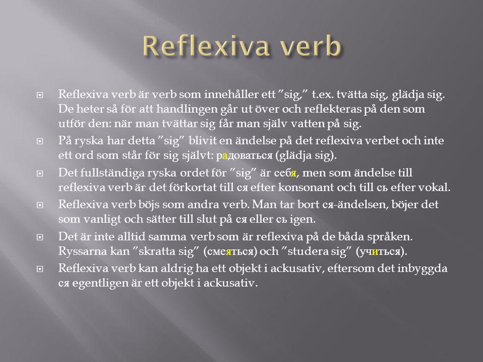 """ Reflexiva verb är verb som innehåller ett """"sig,"""" t.ex. tvätta sig, glädja sig. De heter så för att handlingen går ut över och reflekteras på den som"""