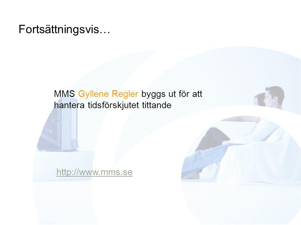 Fortsättningsvis… http://www.mms.se MMS Gyllene Regler byggs ut för att hantera tidsförskjutet tittande