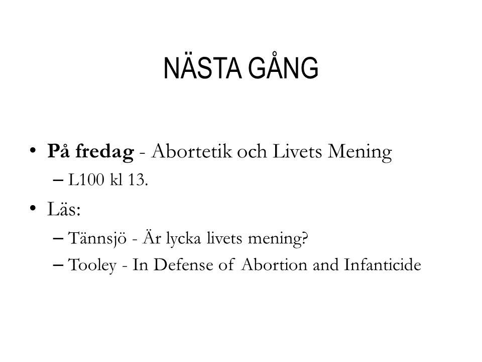 NÄSTA GÅNG På fredag - Abortetik och Livets Mening – L100 kl 13. Läs: – Tännsjö - Är lycka livets mening? – Tooley - In Defense of Abortion and Infant