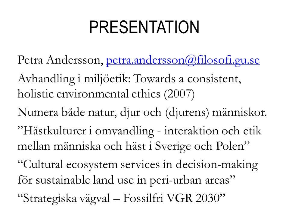 PRESENTATION Petra Andersson, petra.andersson@filosofi.gu.sepetra.andersson@filosofi.gu.se Avhandling i miljöetik: Towards a consistent, holistic envi