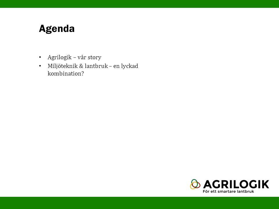 Agrilogik – vår story Miljöteknik & lantbruk – en lyckad kombination? Agenda