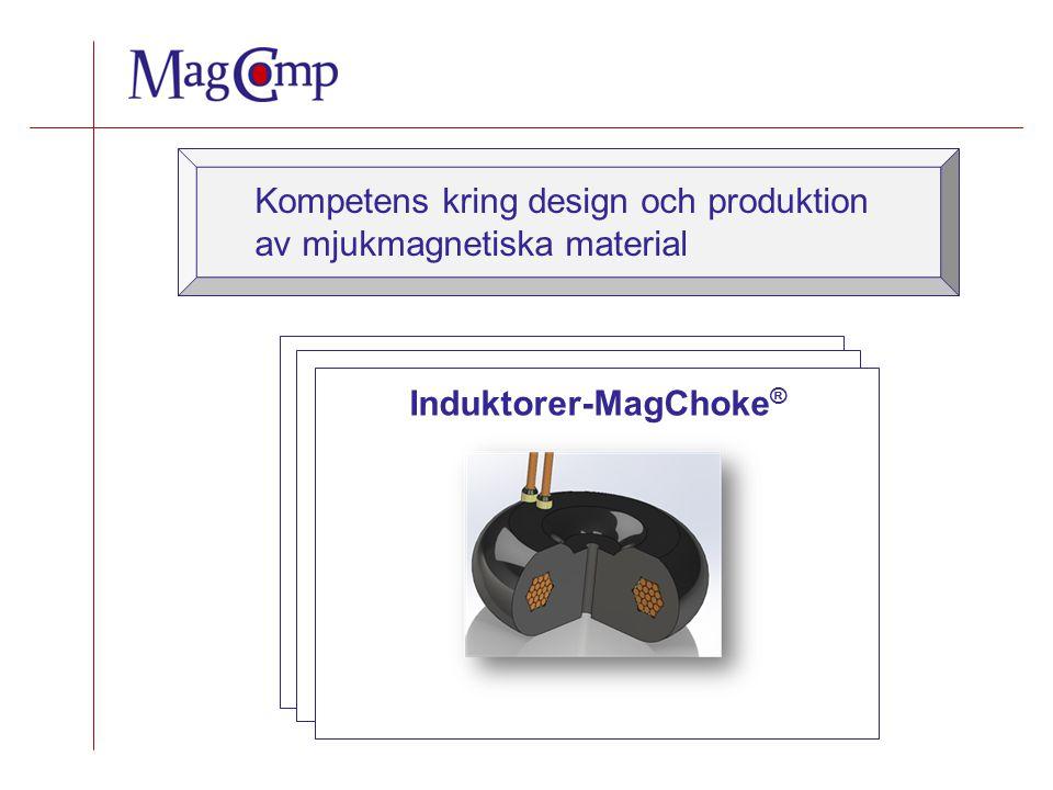 Kompetens kring design och produktion av mjukmagnetiska material Mjukmagnetiska komponenter Induktionsvärmning Induktorer-MagChoke ®