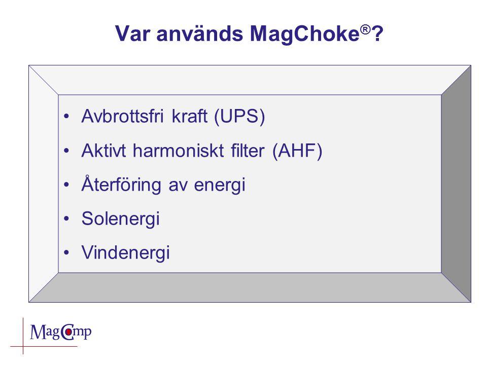 Var används MagChoke ® ? Avbrottsfri kraft (UPS) Aktivt harmoniskt filter (AHF) Återföring av energi Solenergi Vindenergi