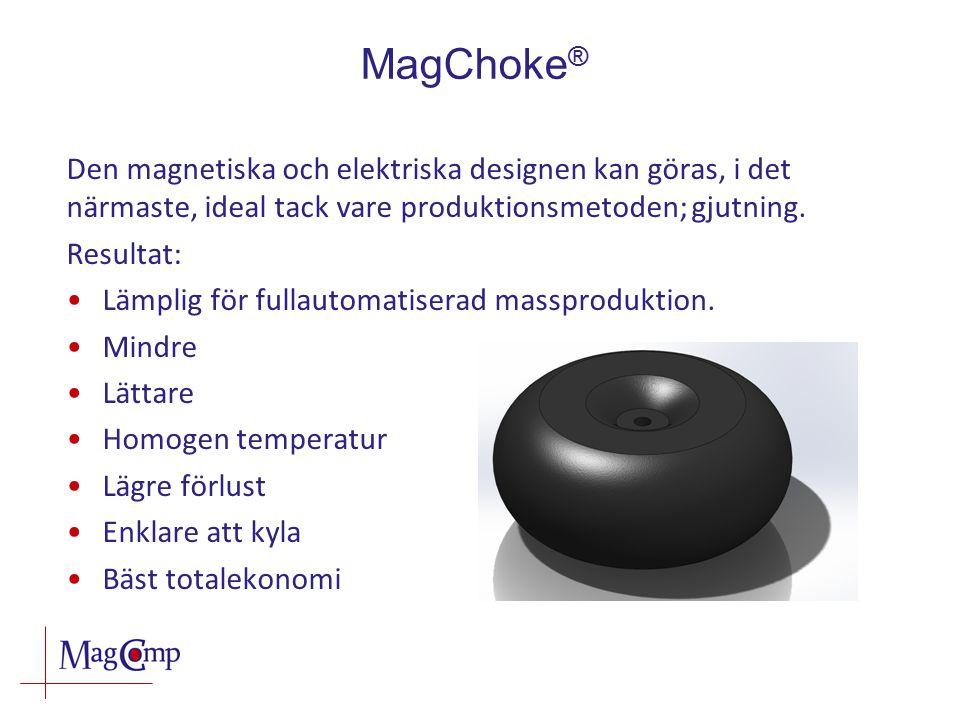 MagChoke ® Den magnetiska och elektriska designen kan göras, i det närmaste, ideal tack vare produktionsmetoden; gjutning. Resultat: Lämplig för fulla