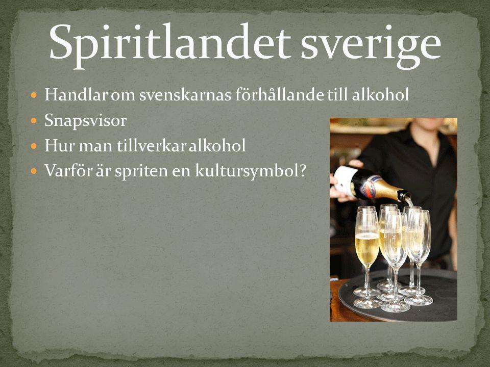 Handlar om svenskarnas förhållande till alkohol Snapsvisor Hur man tillverkar alkohol Varför är spriten en kultursymbol