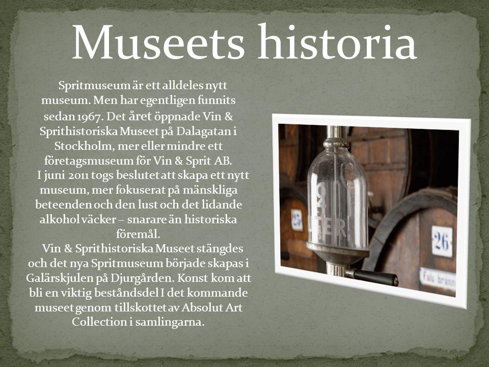 Museets historia Spritmuseum är ett alldeles nytt museum.