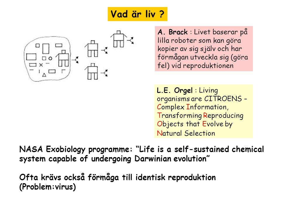 """Vad är liv ? NASA Exobiology programme: """"Life is a self-sustained chemical system capable of undergoing Darwinian evolution"""" Ofta krävs också förmåga"""