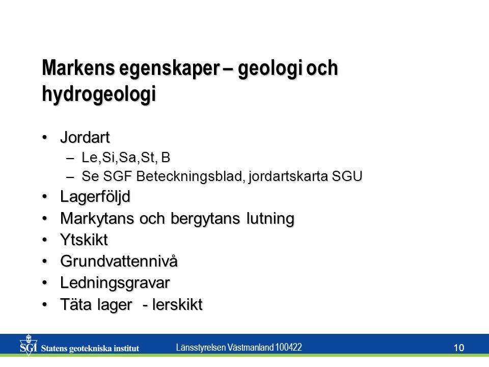 Länsstyrelsen Västmanland 100422 10 Markens egenskaper – geologi och hydrogeologi JordartJordart –Le,Si,Sa,St, B –Se SGF Beteckningsblad, jordartskart