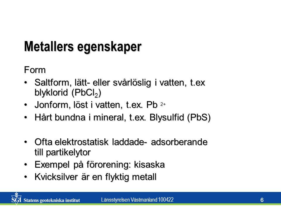Länsstyrelsen Västmanland 100422 6 Metallers egenskaper Form Saltform, lätt- eller svårlöslig i vatten, t.ex blyklorid (PbCl 2 )Saltform, lätt- eller