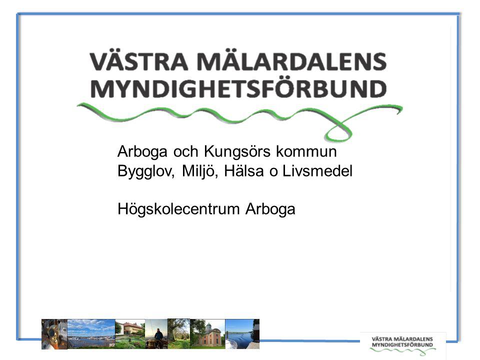 Arboga och Kungsörs kommun Bygglov, Miljö, Hälsa o Livsmedel Högskolecentrum Arboga