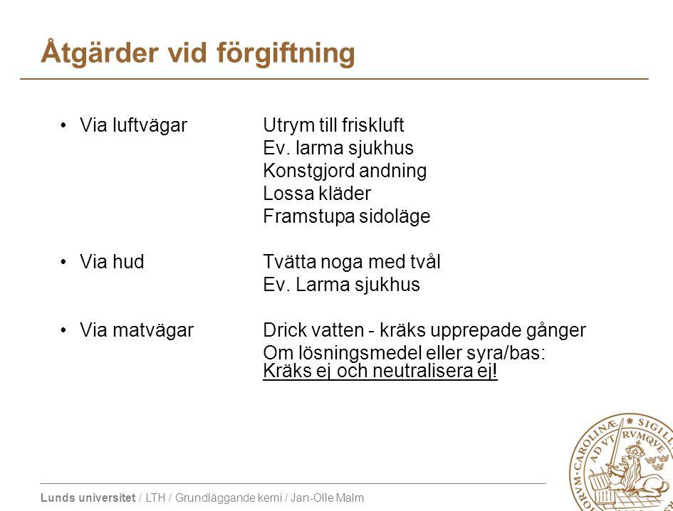 Lunds universitet / LTH / Grundläggande kemi / Jan-Olle Malm Åtgärder vid förgiftning Via luftvägarUtrym till friskluft Ev.