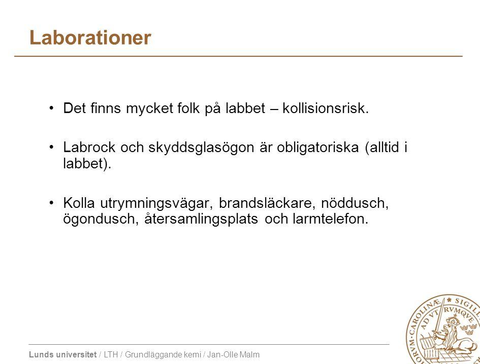 Lunds universitet / LTH / Grundläggande kemi / Jan-Olle Malm Laborationer Det finns mycket folk på labbet – kollisionsrisk.