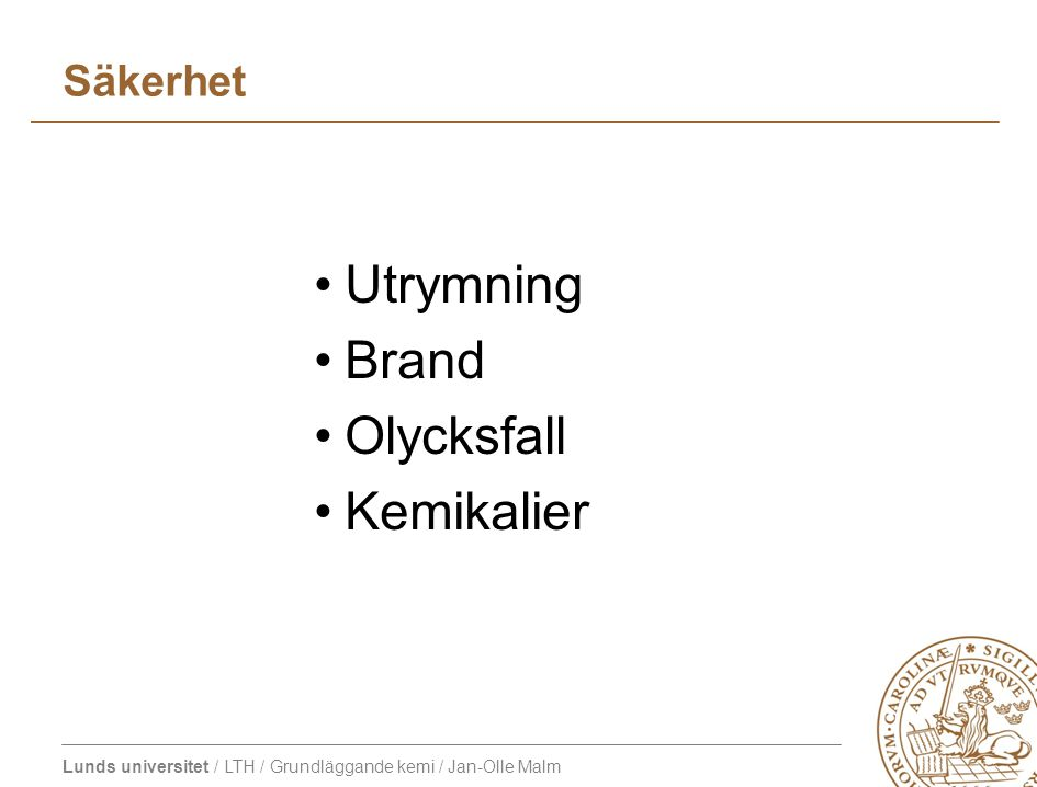 Lunds universitet / LTH / Grundläggande kemi / Jan-Olle Malm Säkerhet Utrymning Brand Olycksfall Kemikalier