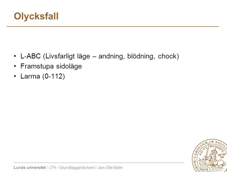 Lunds universitet / LTH / Grundläggande kemi / Jan-Olle Malm Olycksfall L-ABC (Livsfarligt läge – andning, blödning, chock) Framstupa sidoläge Larma (0-112)