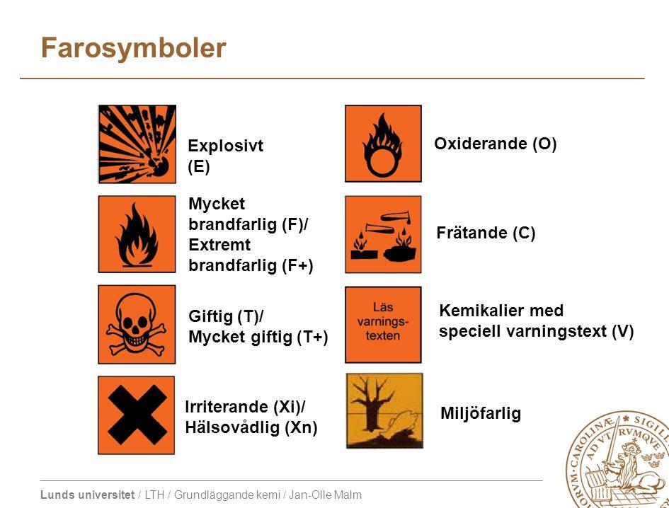 Lunds universitet / LTH / Grundläggande kemi / Jan-Olle Malm Farosymboler Explosivt (E) Mycket brandfarlig (F)/ Extremt brandfarlig (F+) Giftig (T)/ Mycket giftig (T+) Irriterande (Xi)/ Hälsovådlig (Xn) Oxiderande (O) Frätande (C) Kemikalier med speciell varningstext (V) Miljöfarlig