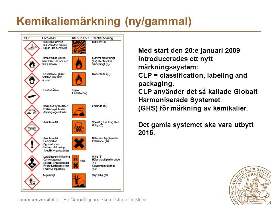 Lunds universitet / LTH / Grundläggande kemi / Jan-Olle Malm Kemikaliemärkning (ny/gammal) Med start den 20:e januari 2009 introducerades ett nytt märkningssystem: CLP = classification, labeling and packaging.