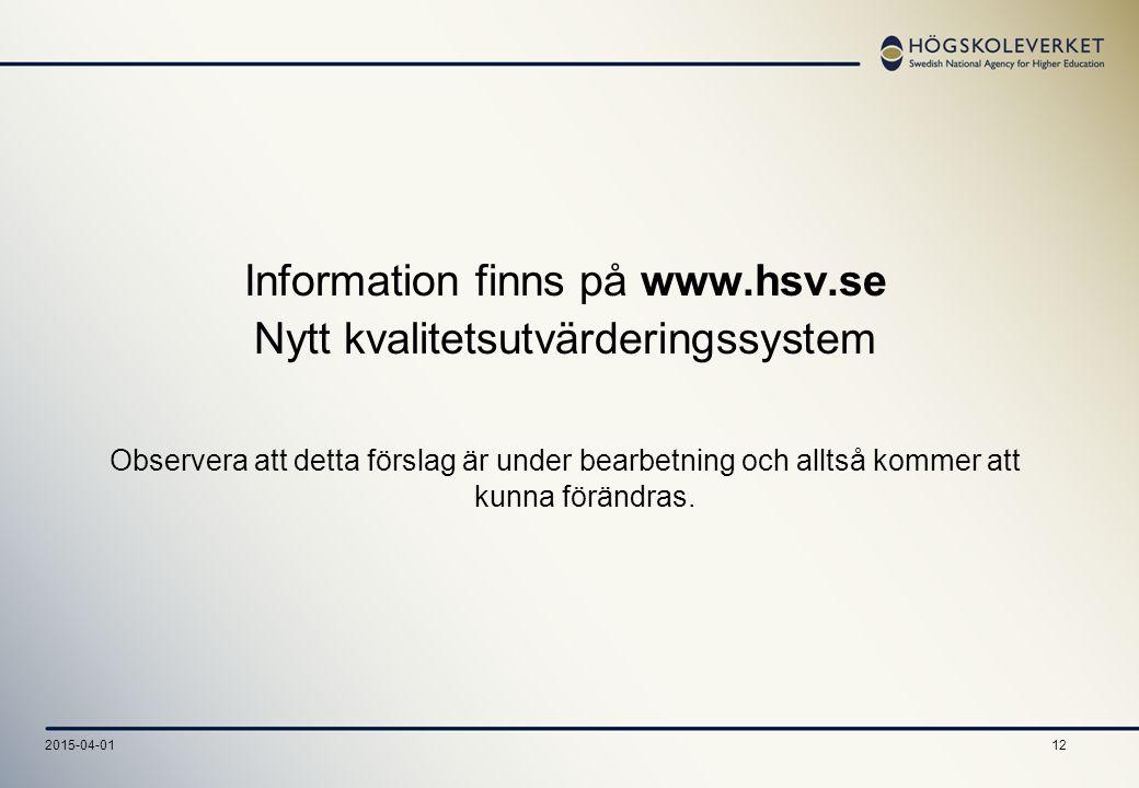 122015-04-01 Information finns på www.hsv.se Nytt kvalitetsutvärderingssystem Observera att detta förslag är under bearbetning och alltså kommer att kunna förändras.