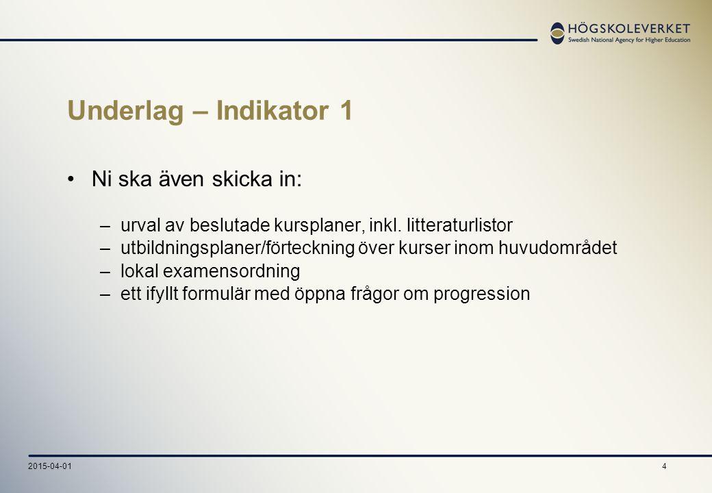 42015-04-01 Underlag – Indikator 1 Ni ska även skicka in: –urval av beslutade kursplaner, inkl.