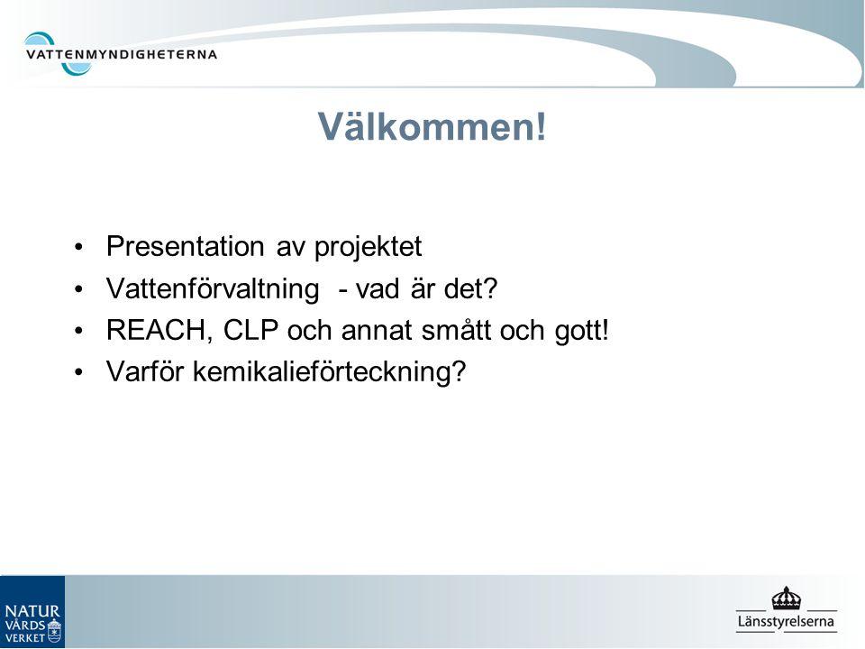 Välkommen! Presentation av projektet Vattenförvaltning - vad är det? REACH, CLP och annat smått och gott! Varför kemikalieförteckning?