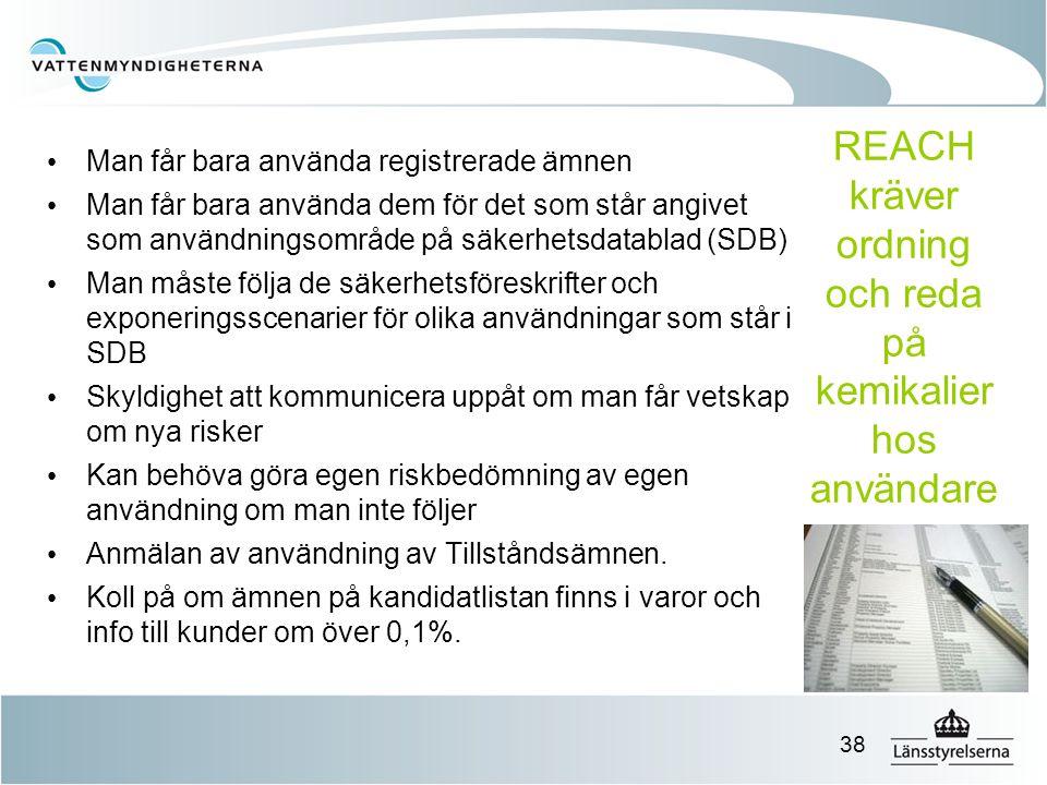 REACH kräver ordning och reda på kemikalier hos användare Man får bara använda registrerade ämnen Man får bara använda dem för det som står angivet so