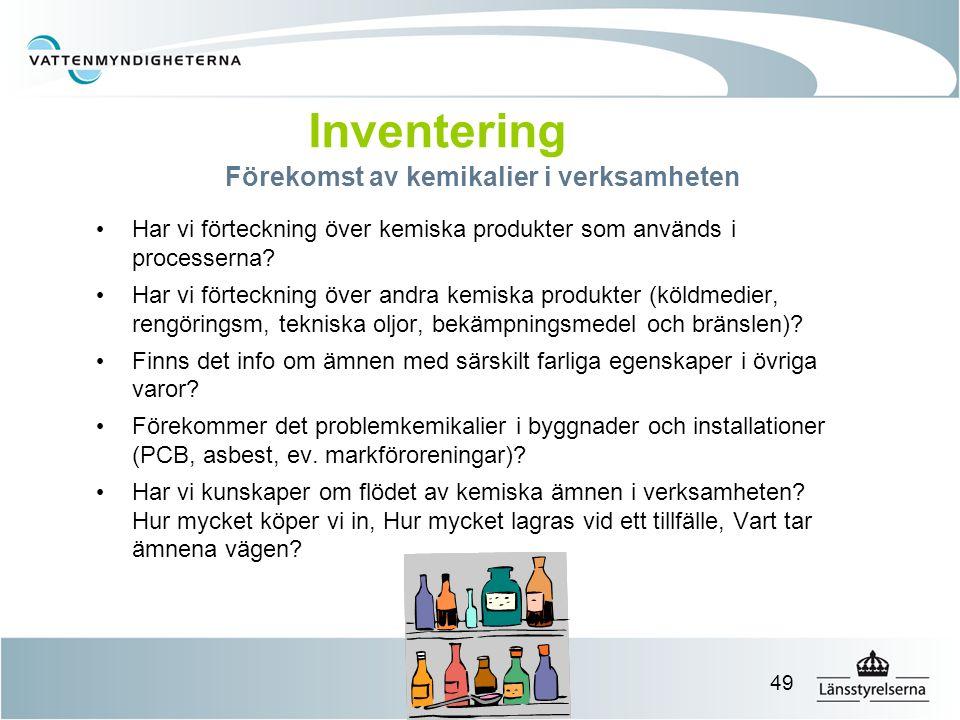 49 Förekomst av kemikalier i verksamheten Har vi förteckning över kemiska produkter som används i processerna? Har vi förteckning över andra kemiska p