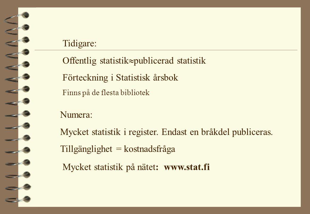 Numera: Mycket statistik i register. Endast en bråkdel publiceras. Tillgänglighet = kostnadsfråga Tidigare: Offentlig statistik  publicerad statistik