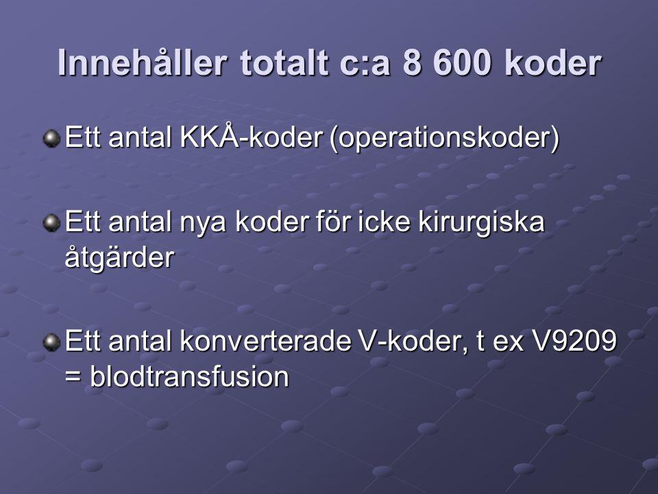 Innehåller totalt c:a 8 600 koder Ett antal KKÅ-koder (operationskoder) Ett antal nya koder för icke kirurgiska åtgärder Ett antal konverterade V-koder, t ex V9209 = blodtransfusion