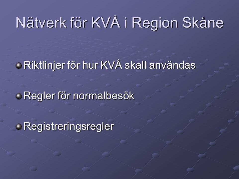 Nätverk för KVÅ i Region Skåne Riktlinjer för hur KVÅ skall användas Regler för normalbesök Registreringsregler