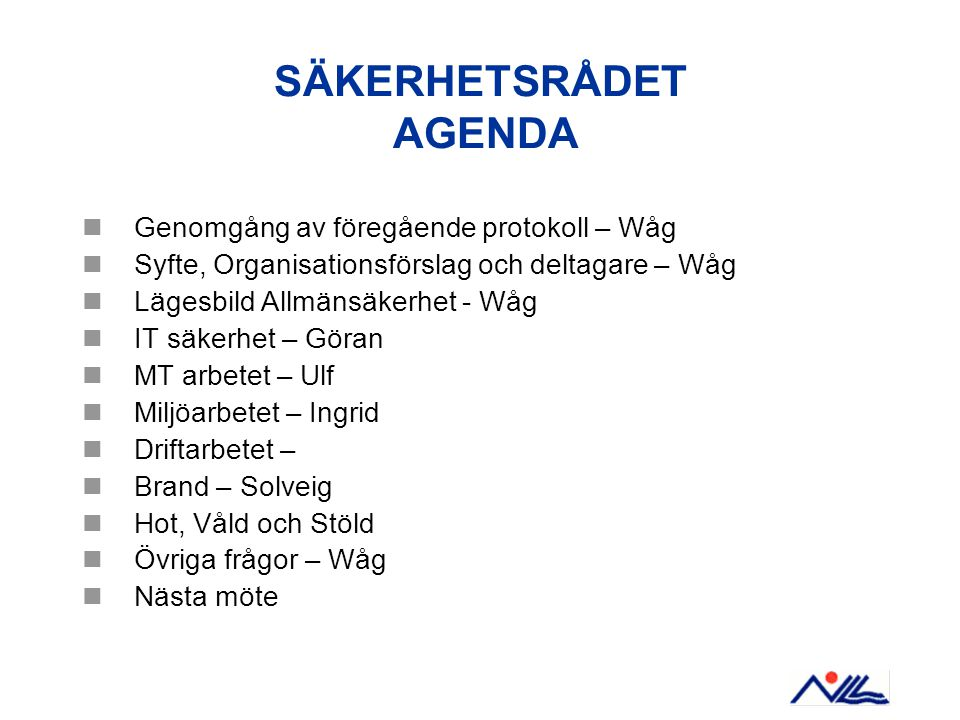 SÄKERHETSRÅDET AGENDA Genomgång av föregående protokoll – Wåg Syfte, Organisationsförslag och deltagare – Wåg Lägesbild Allmänsäkerhet - Wåg IT säkerh