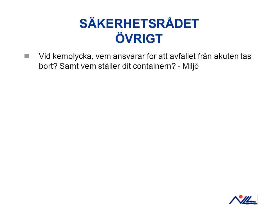 SÄKERHETSRÅDET ÖVRIGT Vid kemolycka, vem ansvarar för att avfallet från akuten tas bort? Samt vem ställer dit containern? - Miljö