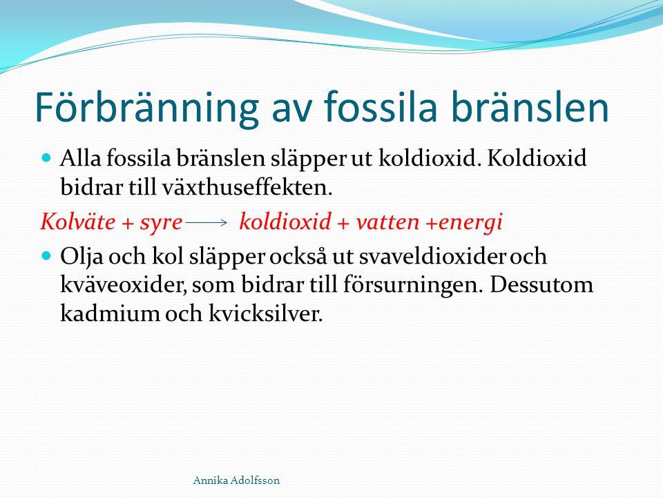 Förbränning av fossila bränslen Alla fossila bränslen släpper ut koldioxid. Koldioxid bidrar till växthuseffekten. Kolväte + syre koldioxid + vatten +