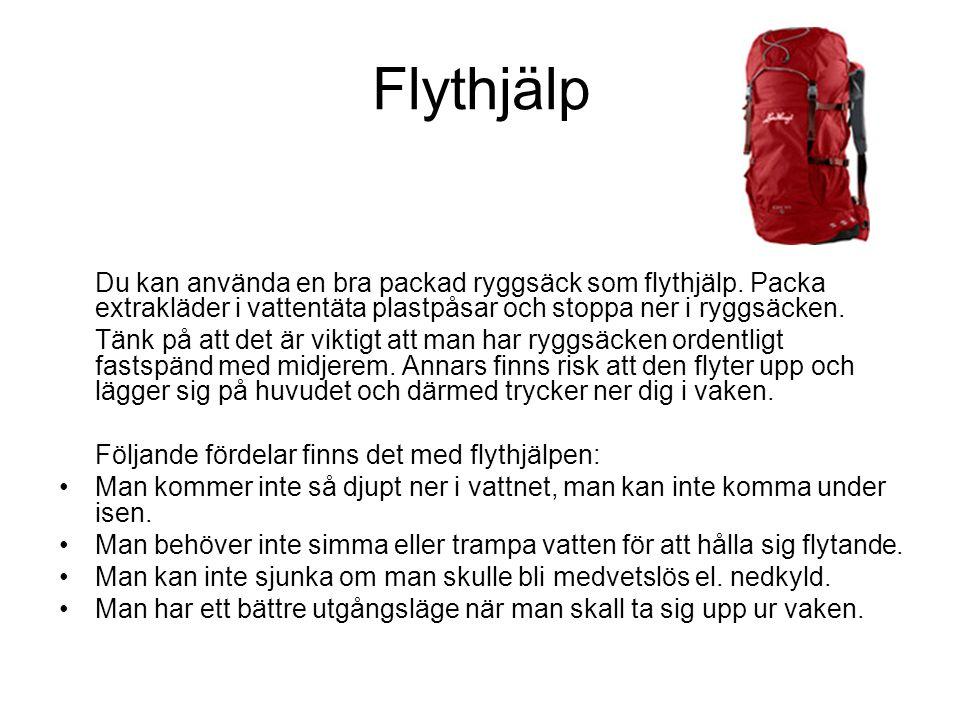 Flythjälp Du kan använda en bra packad ryggsäck som flythjälp. Packa extrakläder i vattentäta plastpåsar och stoppa ner i ryggsäcken. Tänk på att det