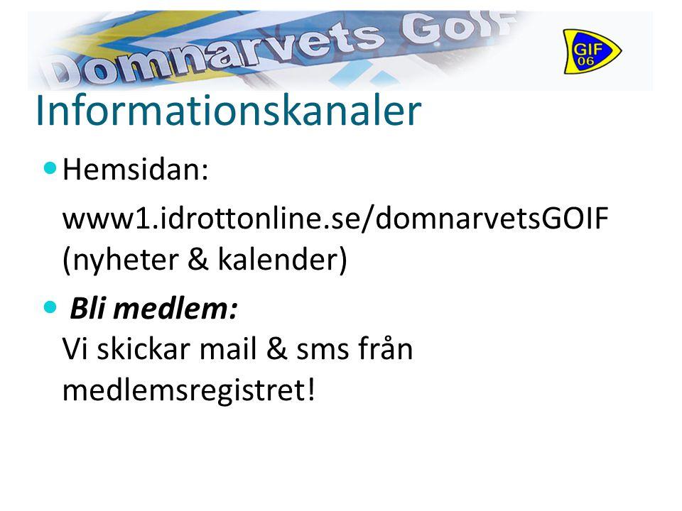 Informationskanaler Hemsidan: www1.idrottonline.se/domnarvetsGOIF (nyheter & kalender) Bli medlem: Vi skickar mail & sms från medlemsregistret!