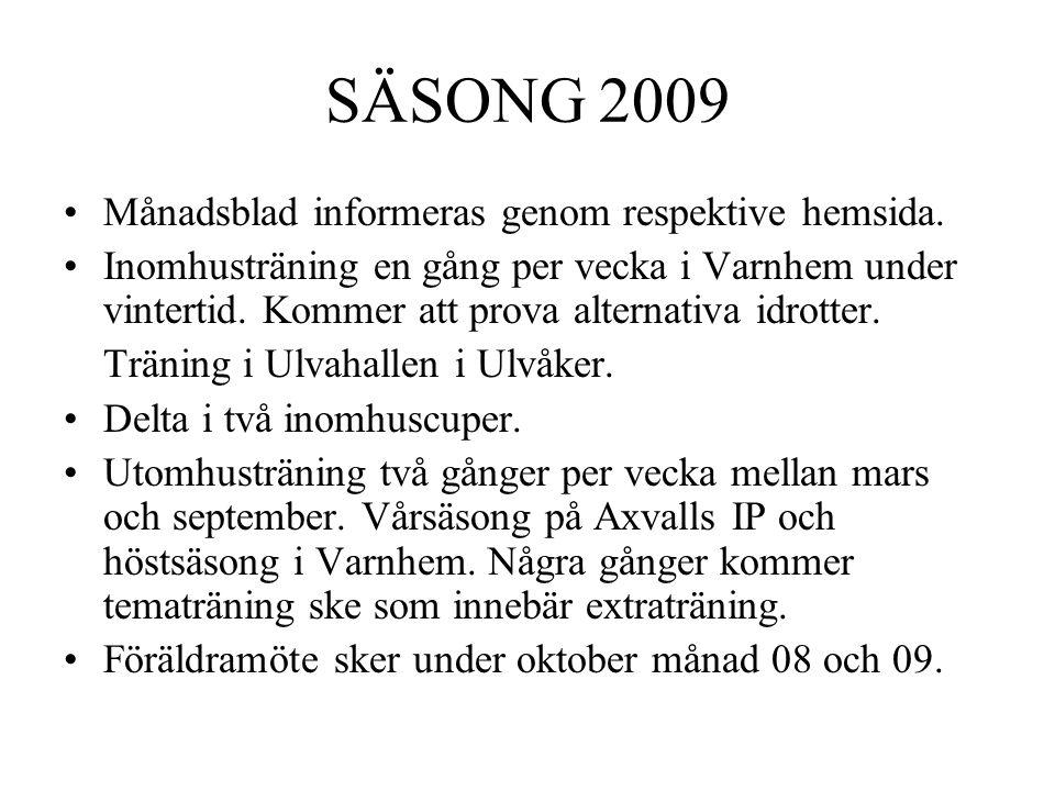 SÄSONG 2009 Månadsblad informeras genom respektive hemsida. Inomhusträning en gång per vecka i Varnhem under vintertid. Kommer att prova alternativa i