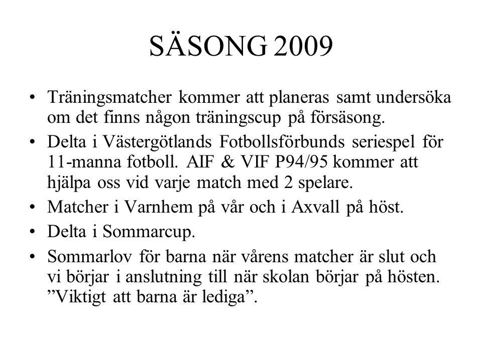 SÄSONG 2009 Träningsmatcher kommer att planeras samt undersöka om det finns någon träningscup på försäsong. Delta i Västergötlands Fotbollsförbunds se